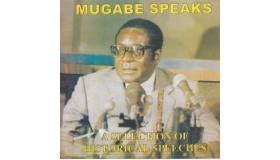 Mugabe Speaks - A selection of Historical Speeches